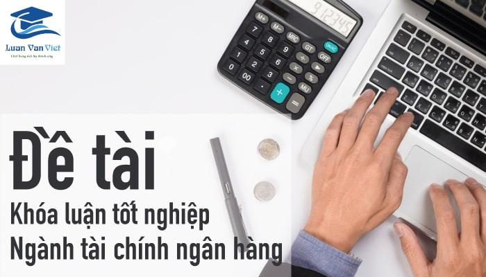 Hình ảnh đề tài khóa luận tốt nghiệp tài chính ngân hàng 1