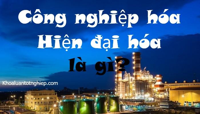 hinh-anh-cong-nghiep-hoa-hien-dai-hoa-la-gi-1